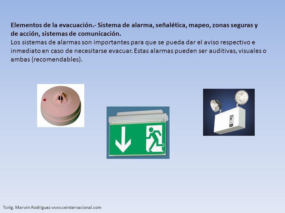 Tcnlg. Marwin Rodríguez www.ceinternacional.com Elementos de la evacuación.- Sistema de alarma, señalética, mapeo, zonas seguras y de acción, sistemas