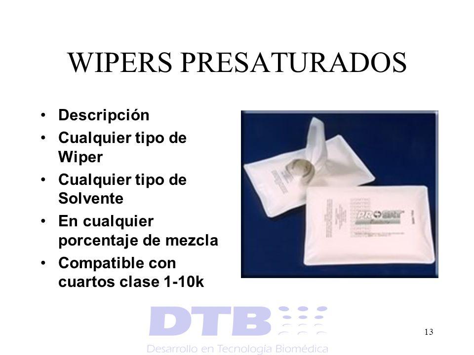13 WIPERS PRESATURADOS Descripción Cualquier tipo de Wiper Cualquier tipo de Solvente En cualquier porcentaje de mezcla Compatible con cuartos clase 1