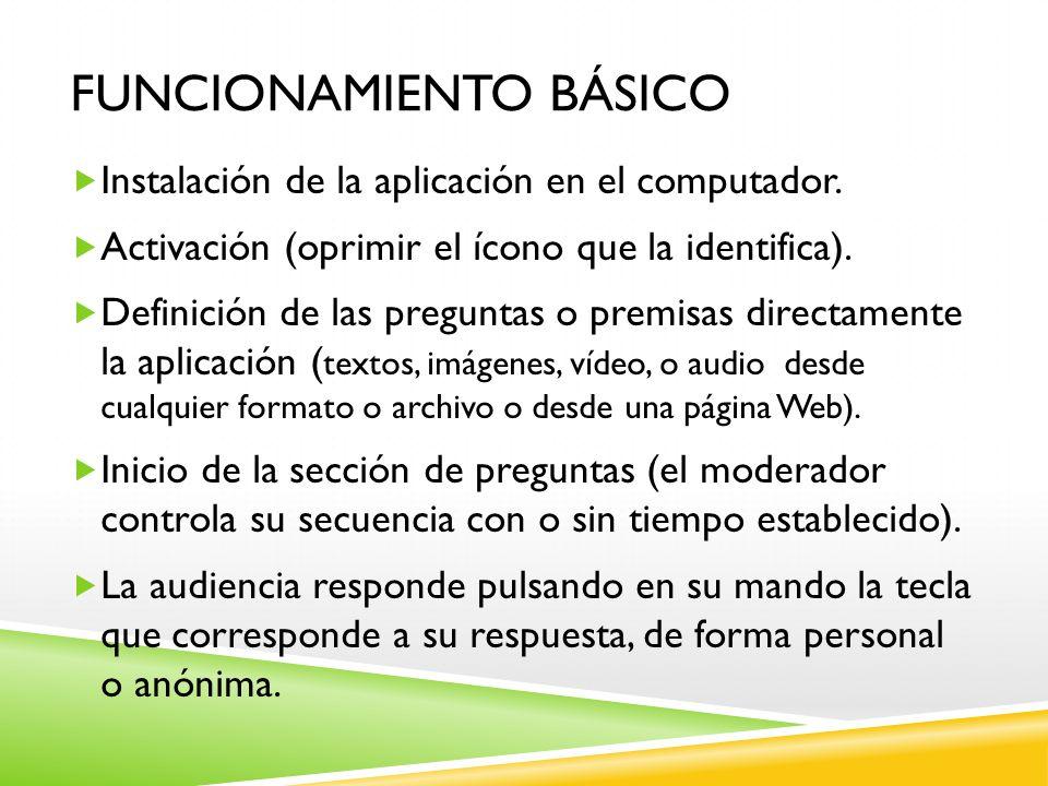 FUNCIONAMIENTO BÁSICO Instalación de la aplicación en el computador. Activación (oprimir el ícono que la identifica). Definición de las preguntas o pr