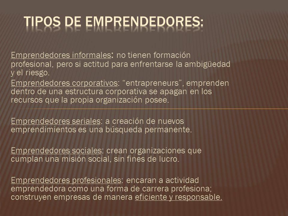 Emprendedores informales : no tienen formación profesional, pero si actitud para enfrentarse la ambigüedad y el riesgo. Emprendedores corporativos: en