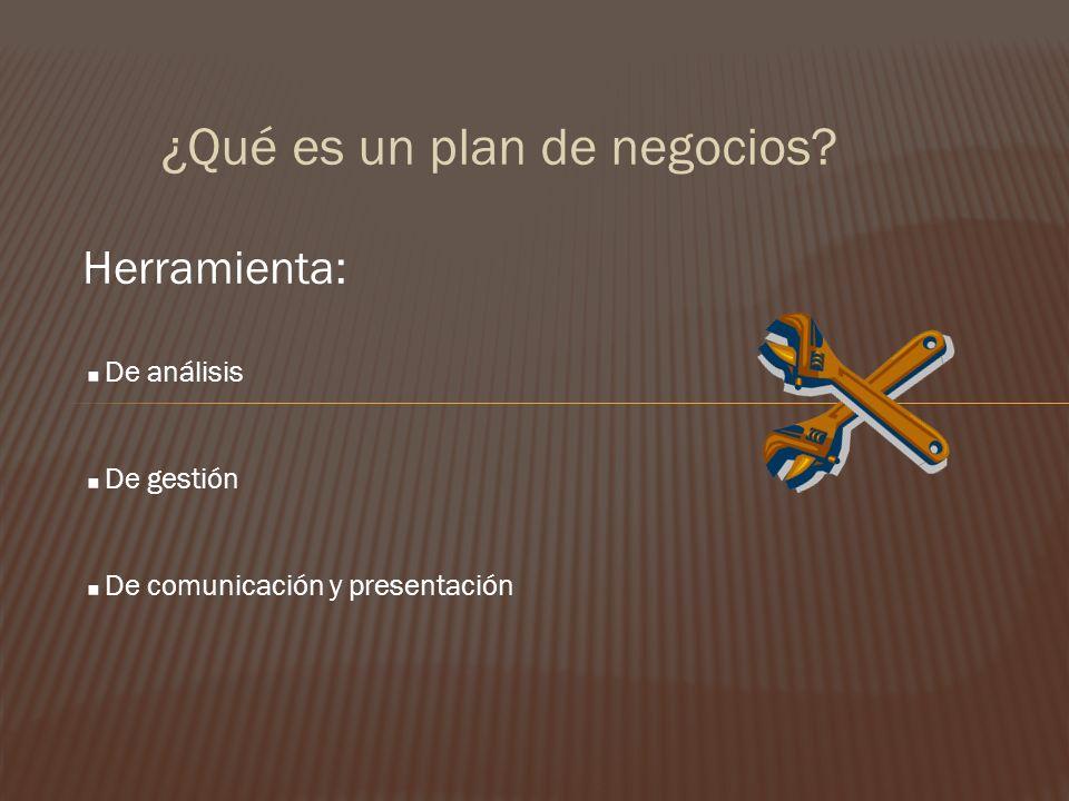 ¿Qué es un plan de negocios? Herramienta:. De análisis. De gestión. De comunicación y presentación