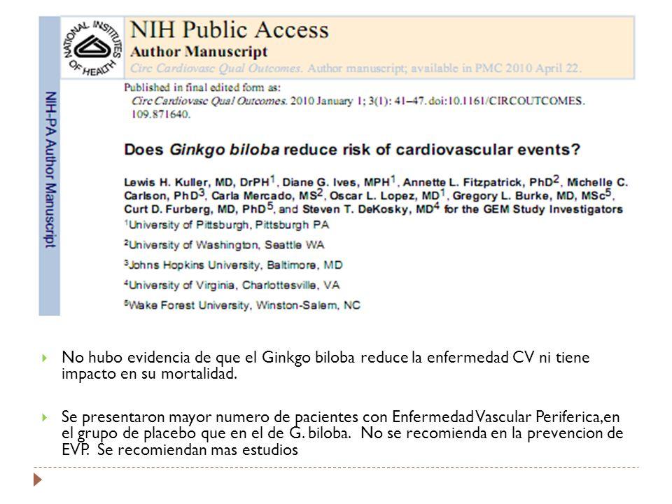 No hubo evidencia de que el Ginkgo biloba reduce la enfermedad CV ni tiene impacto en su mortalidad. Se presentaron mayor numero de pacientes con Enfe