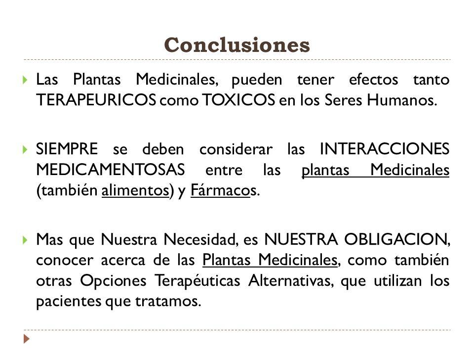 Conclusiones Las Plantas Medicinales, pueden tener efectos tanto TERAPEURICOS como TOXICOS en los Seres Humanos. SIEMPRE se deben considerar las INTER