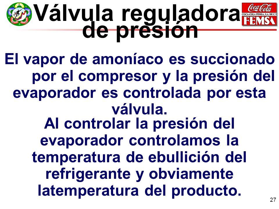 27 Válvula reguladora de presión El vapor de amoníaco es succionado por el compresor y la presión del evaporador es controlada por esta válvula.