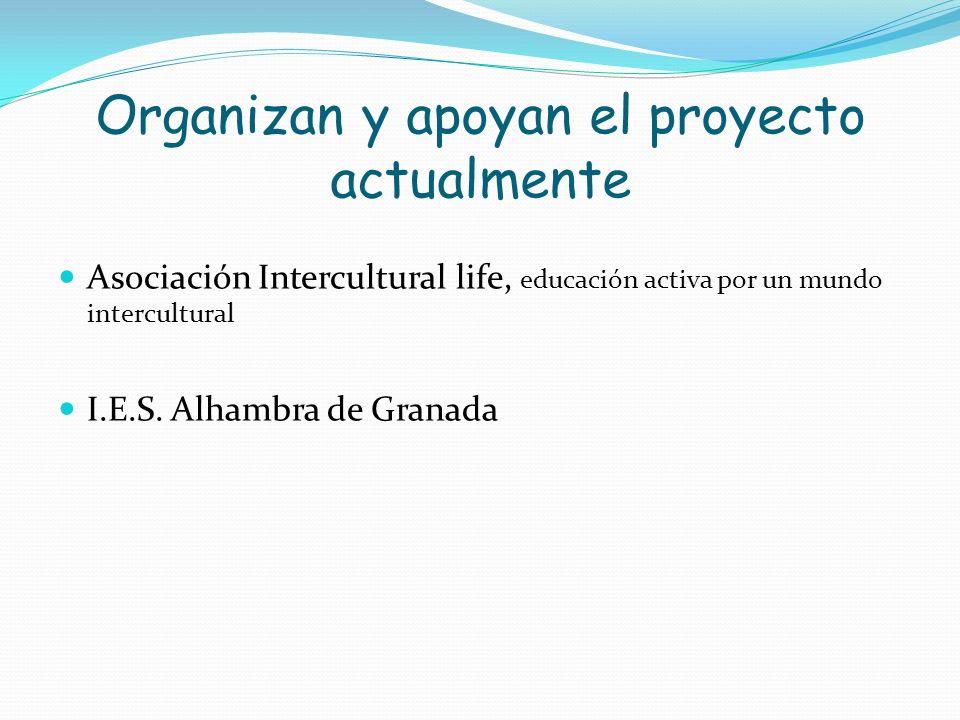 Organizan y apoyan el proyecto actualmente Asociación Intercultural life, educación activa por un mundo intercultural I.E.S. Alhambra de Granada