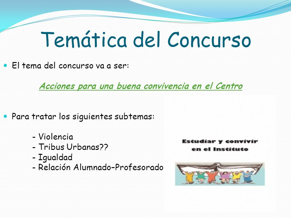Temática del Concurso El tema del concurso va a ser: Acciones para una buena convivencia en el Centro Para tratar los siguientes subtemas: - Violencia