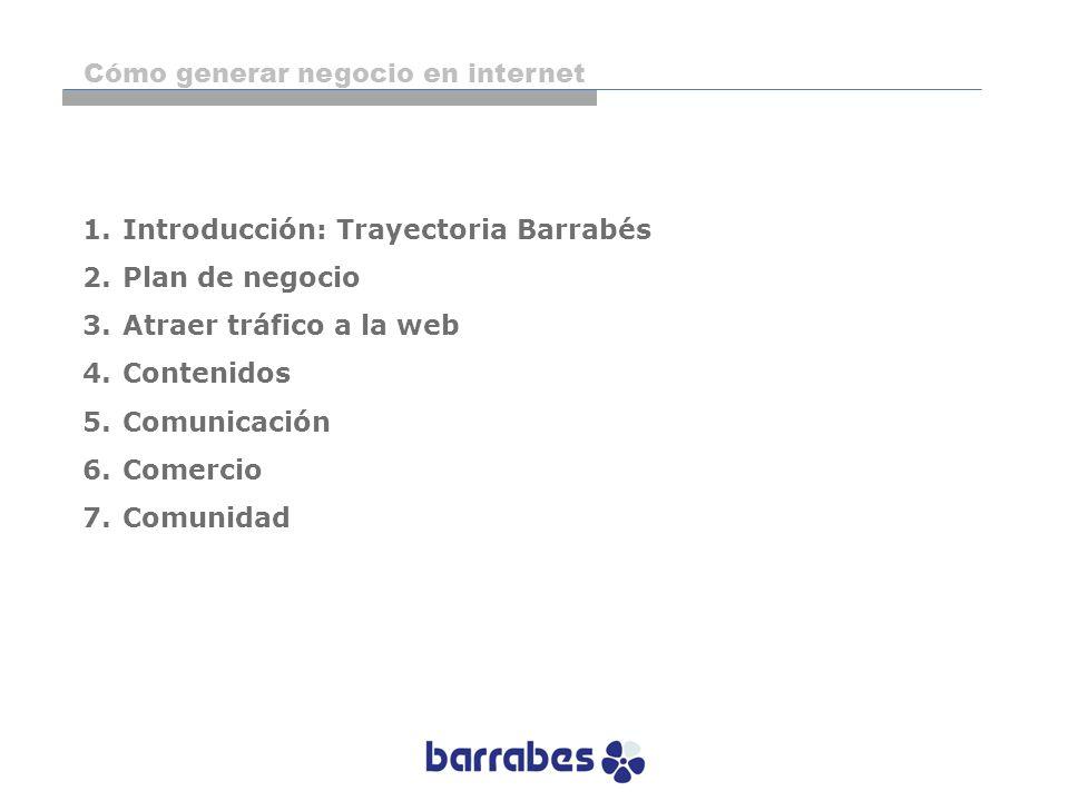 año 2005 Gestión integral Hoy en día, gracias a la tecnología, las diversas áreas de negocio del grupo Barrabés, independientemente de su ubicación física o virtual, están plenamente integradas Cómo generar negocio en internet