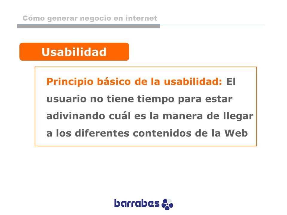 Principio básico de la usabilidad: El usuario no tiene tiempo para estar adivinando cuál es la manera de llegar a los diferentes contenidos de la Web
