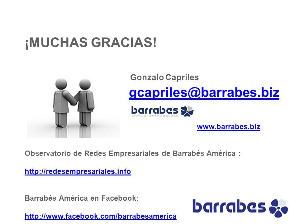 ¡MUCHAS GRACIAS! Gonzalo Capriles gcapriles@barrabes.biz www.barrabes.biz Observatorio de Redes Empresariales de Barrabés América : http://redesempres