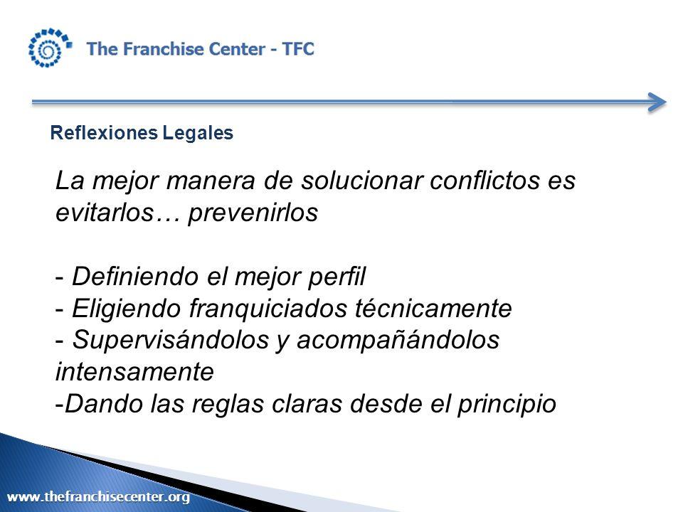 Reflexiones Legales La mejor manera de solucionar conflictos es evitarlos… prevenirlos - Definiendo el mejor perfil - Eligiendo franquiciados técnicam