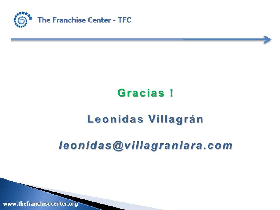 Gracias ! Leonidas Villagrán leonidas@villagranlara.com www.thefranchisecenter.org