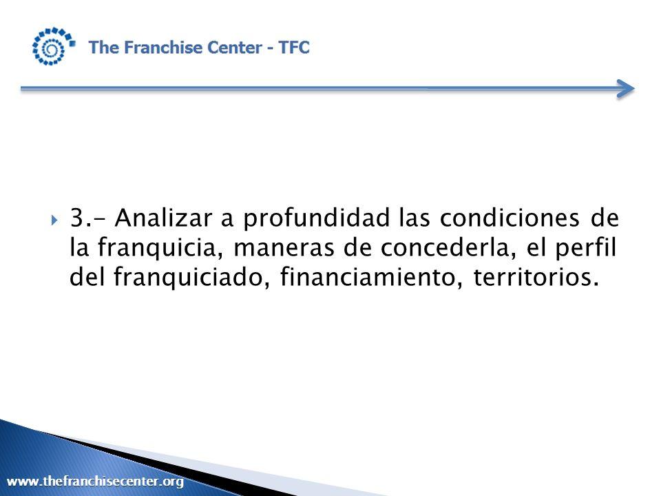 3.- Analizar a profundidad las condiciones de la franquicia, maneras de concederla, el perfil del franquiciado, financiamiento, territorios. www.thefr