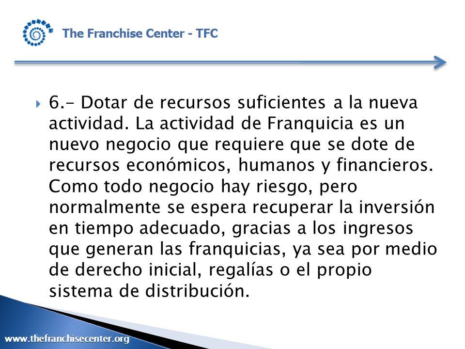 6.- Dotar de recursos suficientes a la nueva actividad. La actividad de Franquicia es un nuevo negocio que requiere que se dote de recursos económicos