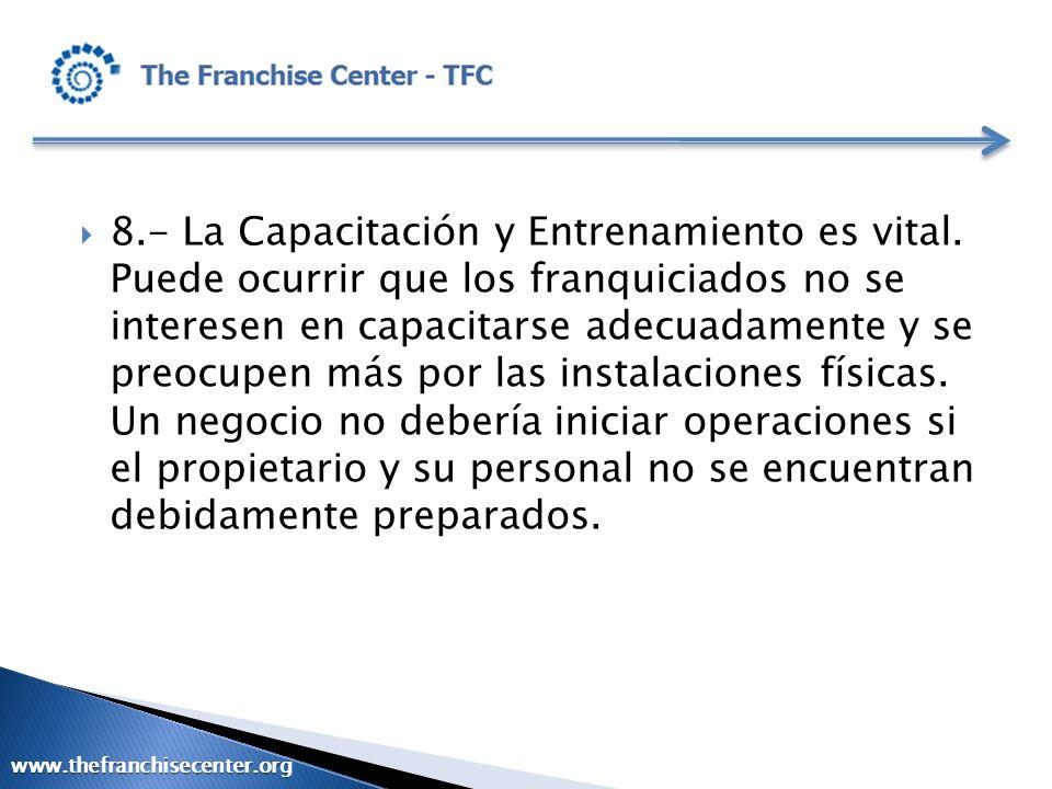 8.- La Capacitación y Entrenamiento es vital. Puede ocurrir que los franquiciados no se interesen en capacitarse adecuadamente y se preocupen más por
