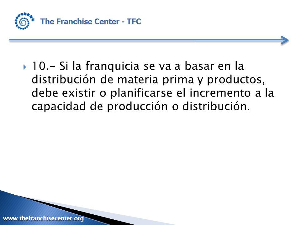 10.- Si la franquicia se va a basar en la distribución de materia prima y productos, debe existir o planificarse el incremento a la capacidad de produ