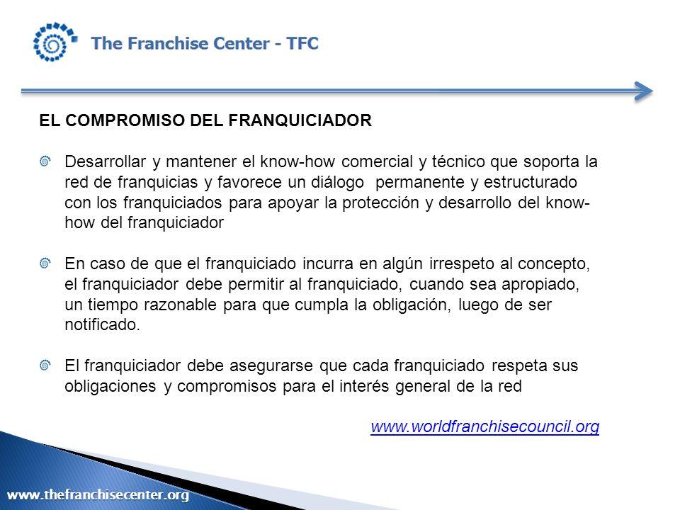EL COMPROMISO DEL FRANQUICIADOR Desarrollar y mantener el know-how comercial y técnico que soporta la red de franquicias y favorece un diálogo permane