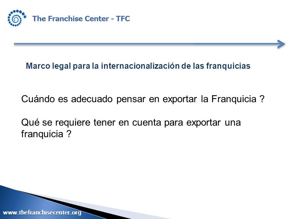 Marco legal para la internacionalización de las franquicias Cuándo es adecuado pensar en exportar la Franquicia ? Qué se requiere tener en cuenta para