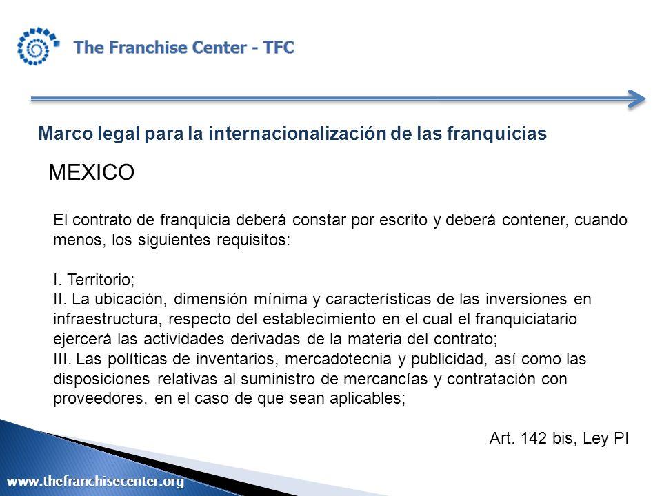 Marco legal para la internacionalización de las franquicias MEXICO El contrato de franquicia deberá constar por escrito y deberá contener, cuando meno