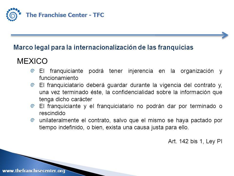 Marco legal para la internacionalización de las franquicias MEXICO El franquiciante podrá tener injerencia en la organización y funcionamiento El fran