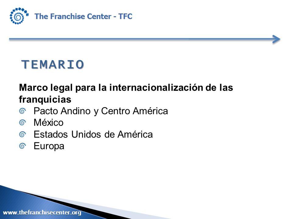 TEMARIO Marco legal para la internacionalización de las franquicias Pacto Andino y Centro América México Estados Unidos de América Europa www.thefranc