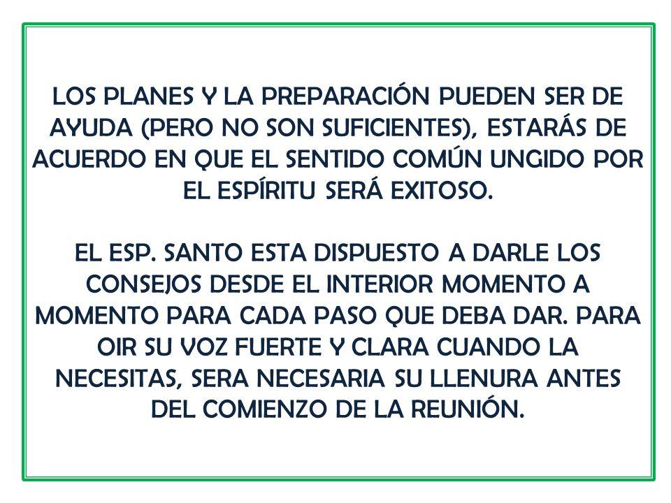 LOS PLANES Y LA PREPARACIÓN PUEDEN SER DE AYUDA (PERO NO SON SUFICIENTES), ESTARÁS DE ACUERDO EN QUE EL SENTIDO COMÚN UNGIDO POR EL ESPÍRITU SERÁ EXITOSO.