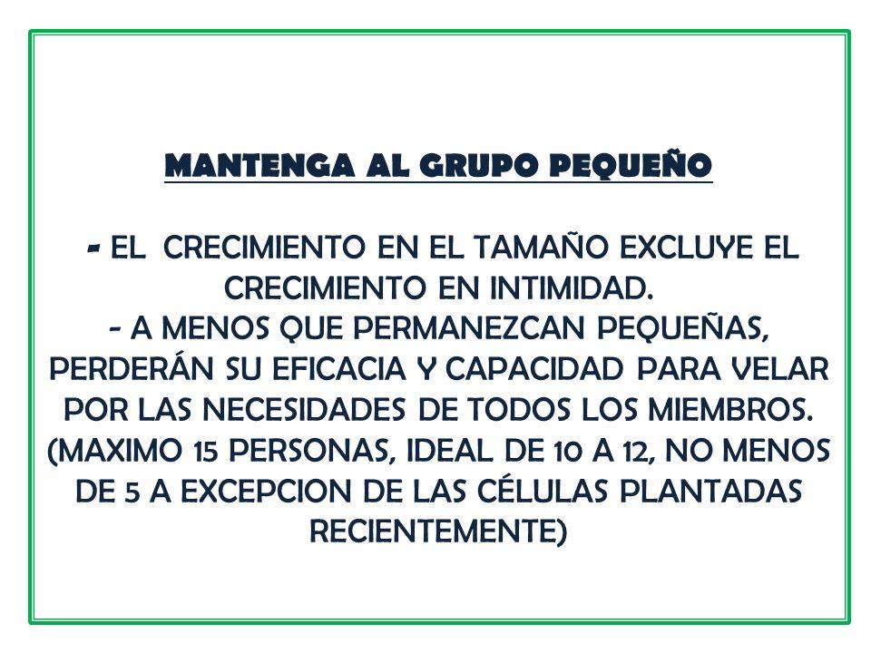 MANTENGA AL GRUPO PEQUEÑO - EL CRECIMIENTO EN EL TAMAÑO EXCLUYE EL CRECIMIENTO EN INTIMIDAD. - A MENOS QUE PERMANEZCAN PEQUEÑAS, PERDERÁN SU EFICACIA