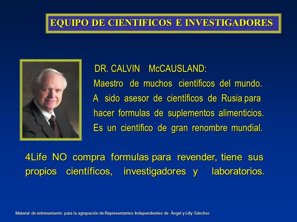 EQUIPO DE CIENTIFICOS E INVESTIGADORES DR. CALVIN McCAUSLAND: DR. CALVIN McCAUSLAND: Maestro de muchos científicos del mundo. A sido asesor de científ