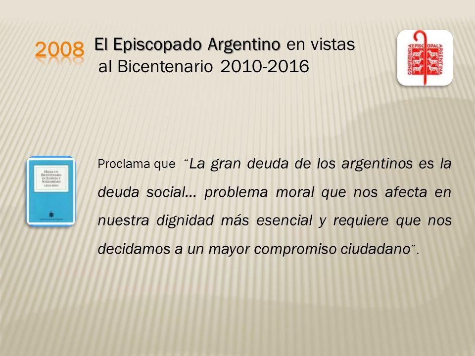 Proclama que La gran deuda de los argentinos es la deuda social… problema moral que nos afecta en nuestra dignidad más esencial y requiere que nos decidamos a un mayor compromiso ciudadano.