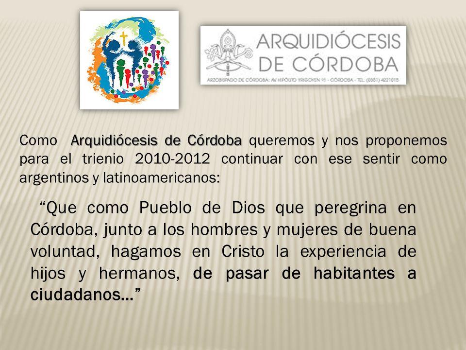 Que como Pueblo de Dios que peregrina en Córdoba, junto a los hombres y mujeres de buena voluntad, hagamos en Cristo la experiencia de hijos y hermano