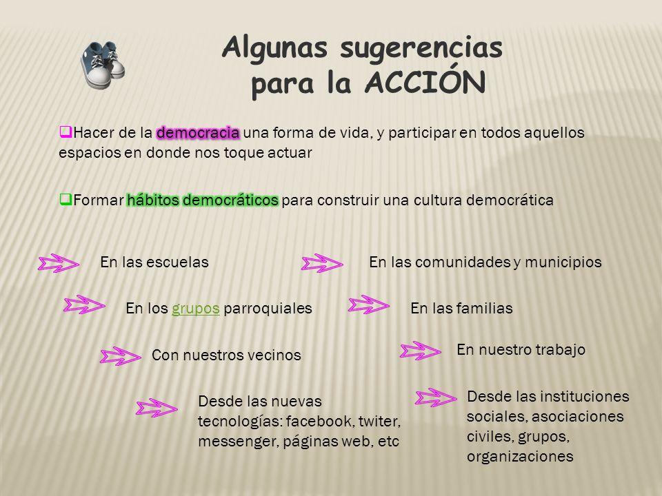 Algunas sugerencias para la ACCIÓN En las escuelasEn las comunidades y municipios En las familias Desde las nuevas tecnologías: facebook, twiter, mess
