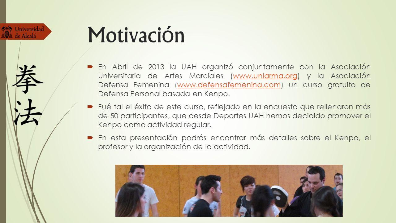 Motivaci ó n En Abril de 2013 la UAH organizó conjuntamente con la Asociación Universitaria de Artes Marciales (www.uniarma.org) y la Asociación Defen