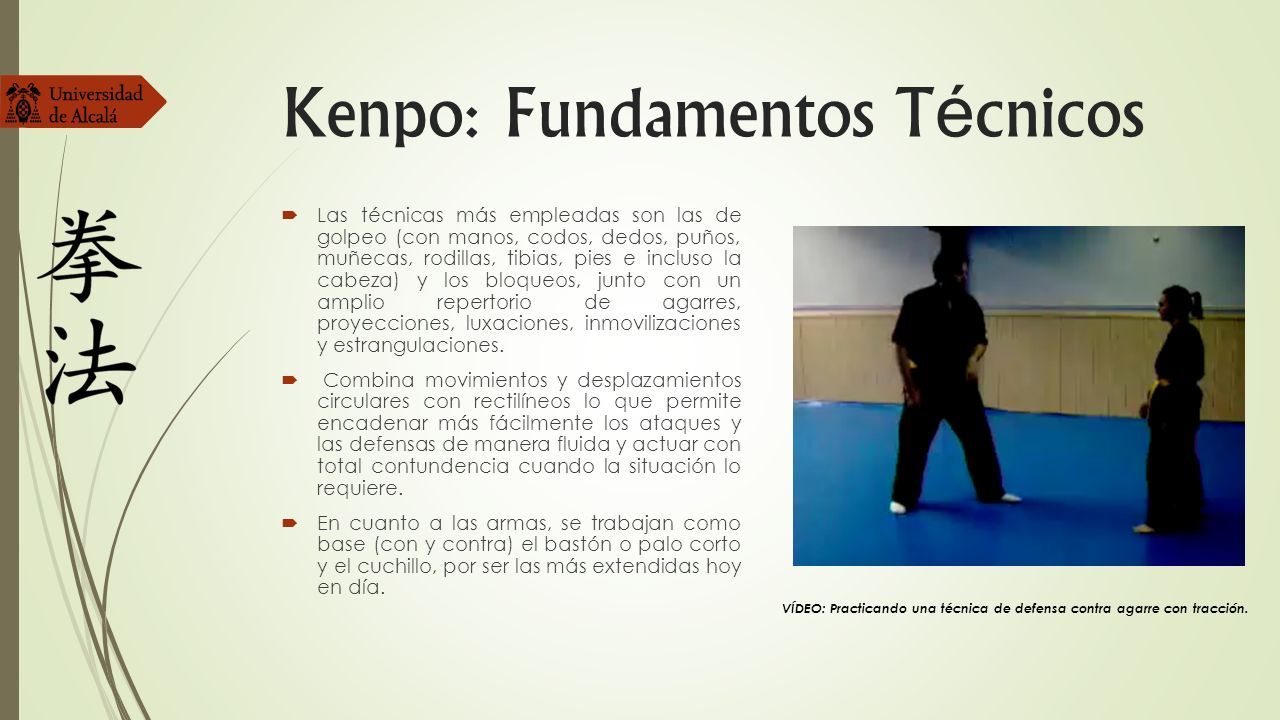 Kenpo: Fundamentos T é cnicos Las técnicas más empleadas son las de golpeo (con manos, codos, dedos, puños, muñecas, rodillas, tibias, pies e incluso