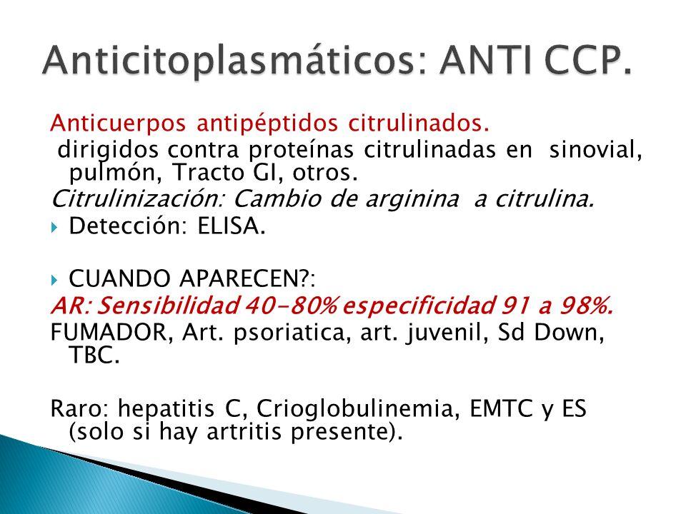 Anticuerpos antipéptidos citrulinados. dirigidos contra proteínas citrulinadas en sinovial, pulmón, Tracto GI, otros. Citrulinización: Cambio de argin
