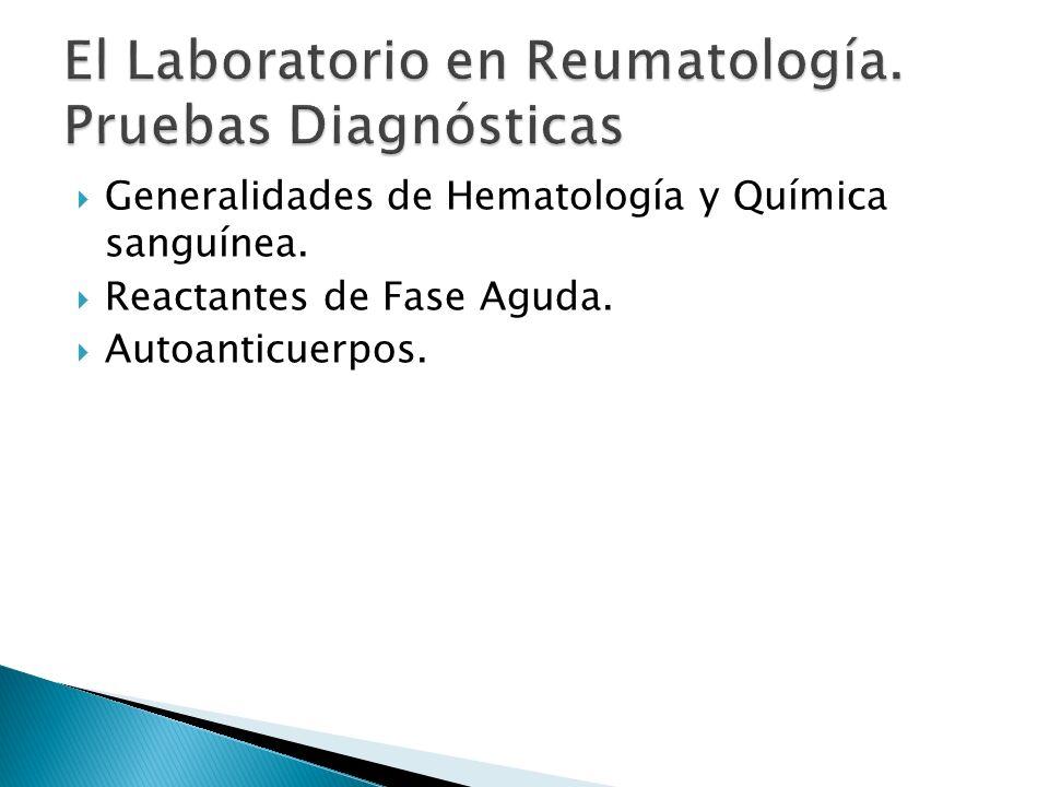 Generalidades de Hematología y Química sanguínea. Reactantes de Fase Aguda. Autoanticuerpos.