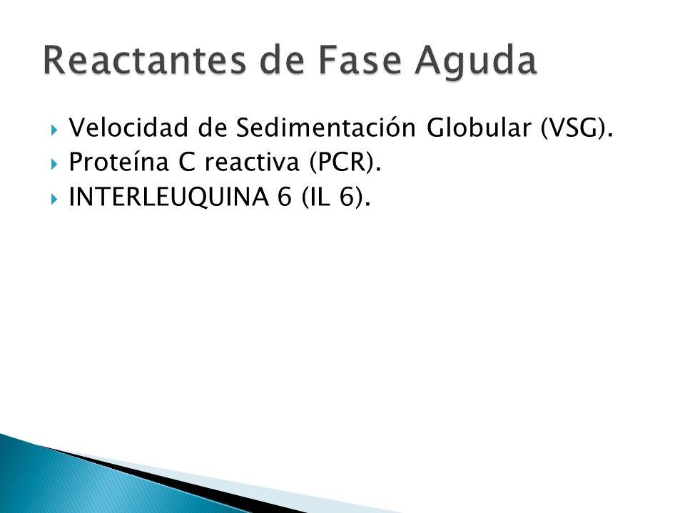 Velocidad de Sedimentación Globular (VSG). Proteína C reactiva (PCR). INTERLEUQUINA 6 (IL 6).