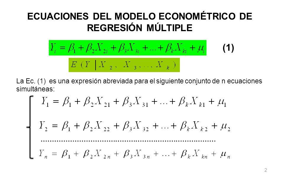 2 ECUACIONES DEL MODELO ECONOMÉTRICO DE REGRESIÓN MÚLTIPLE …………………………………………………………………… La Ec. (1) es una expresión abreviada para el siguiente conjunto
