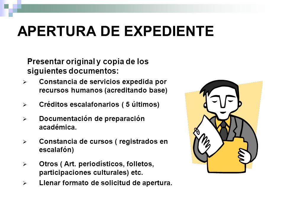 APERTURA DE EXPEDIENTE Presentar original y copia de los siguientes documentos: Constancia de servicios expedida por recursos humanos (acreditando base) Créditos escalafonarios ( 5 últimos) Documentación de preparación académica.