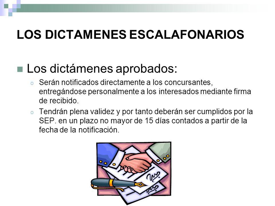 LOS DICTAMENES ESCALAFONARIOS Los dictámenes aprobados: o Serán notificados directamente a los concursantes, entregándose personalmente a los interesados mediante firma de recibido.