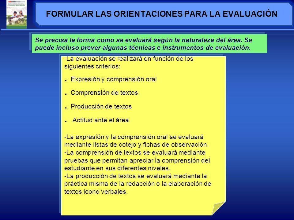 FORMULAR LAS ORIENTACIONES PARA LA EVALUACIÓN Se precisa la forma como se evaluará según la naturaleza del área.