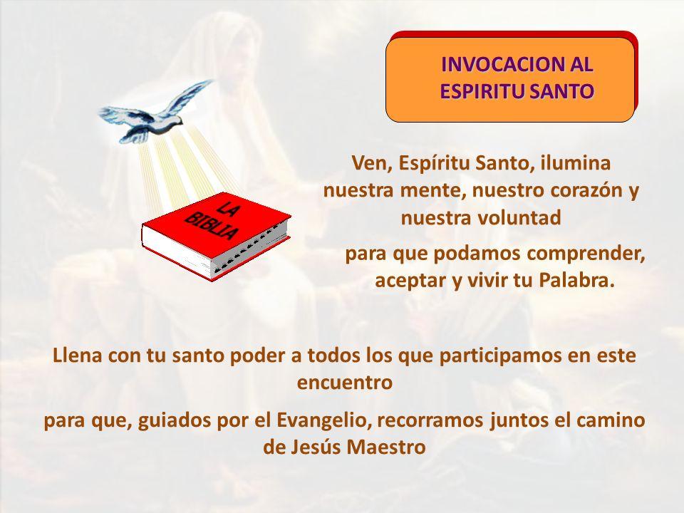 INVOCACION AL ESPIRITU SANTO Ven, Espíritu Santo, ilumina nuestra mente, nuestro corazón y nuestra voluntad para que podamos comprender, aceptar y viv