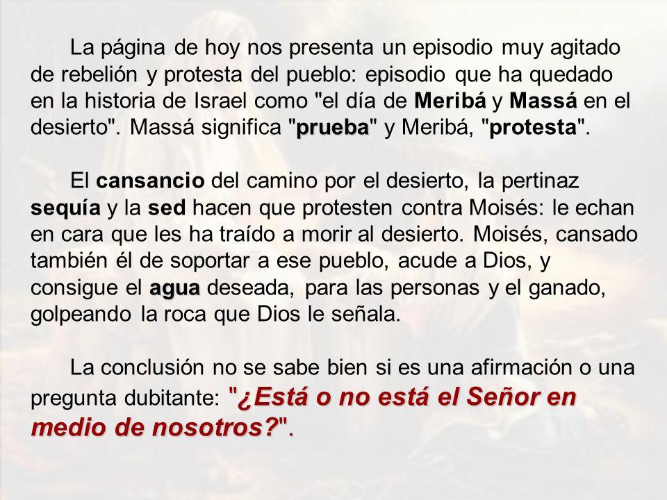 prueba La página de hoy nos presenta un episodio muy agitado de rebelión y protesta del pueblo: episodio que ha quedado en la historia de Israel como el día de Meribá y Massá en el desierto .