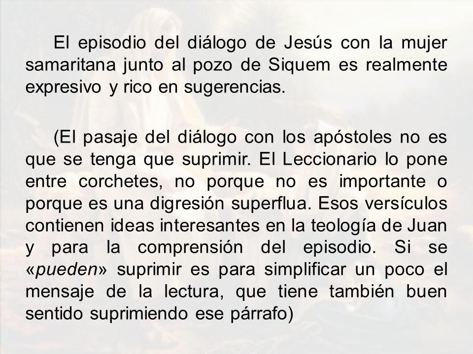 El episodio del diálogo de Jesús con la mujer samaritana junto al pozo de Siquem es realmente expresivo y rico en sugerencias. (El pasaje del diálogo