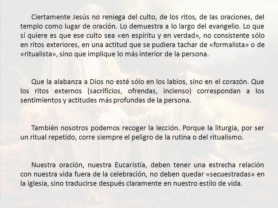 Ciertamente Jesús no reniega del culto, de los ritos, de las oraciones, del templo como lugar de oración.