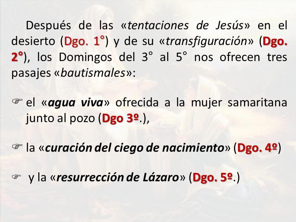 Dgo. 1°Dgo. 2° Después de las «tentaciones de Jesús» en el desierto (Dgo. 1°) y de su «transfiguración» (Dgo. 2°), los Domingos del 3° al 5° nos ofrec