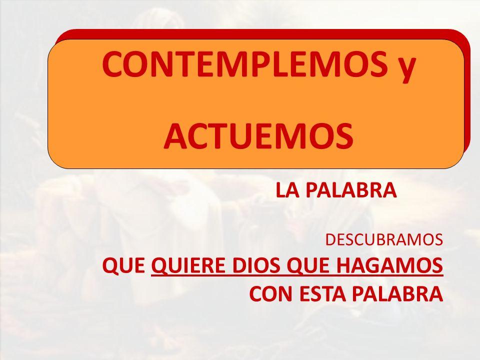 LA PALABRA CONTEMPLEMOS y ACTUEMOS DESCUBRAMOS QUE QUIERE DIOS QUE HAGAMOS CON ESTA PALABRA