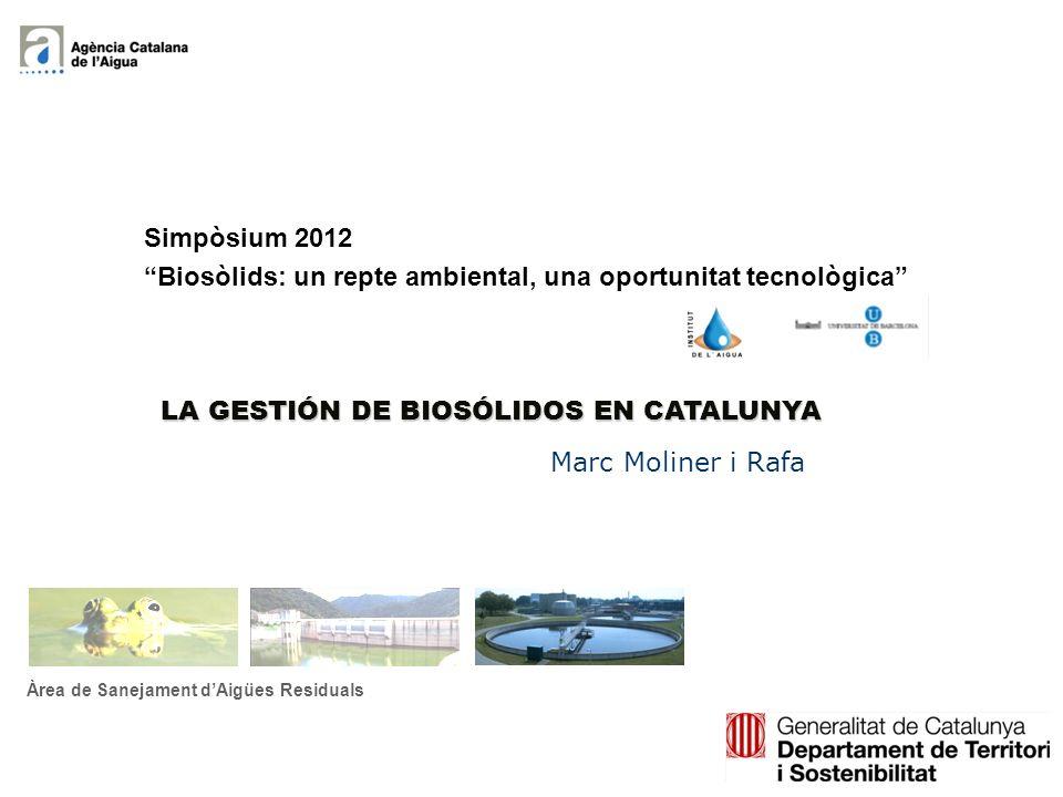 Àrea de Sanejament dAigües Residuals Simpòsium 2012 Biosòlids: un repte ambiental, una oportunitat tecnològica LA GESTIÓN DE BIOSÓLIDOS EN CATALUNYA Marc Moliner i Rafa