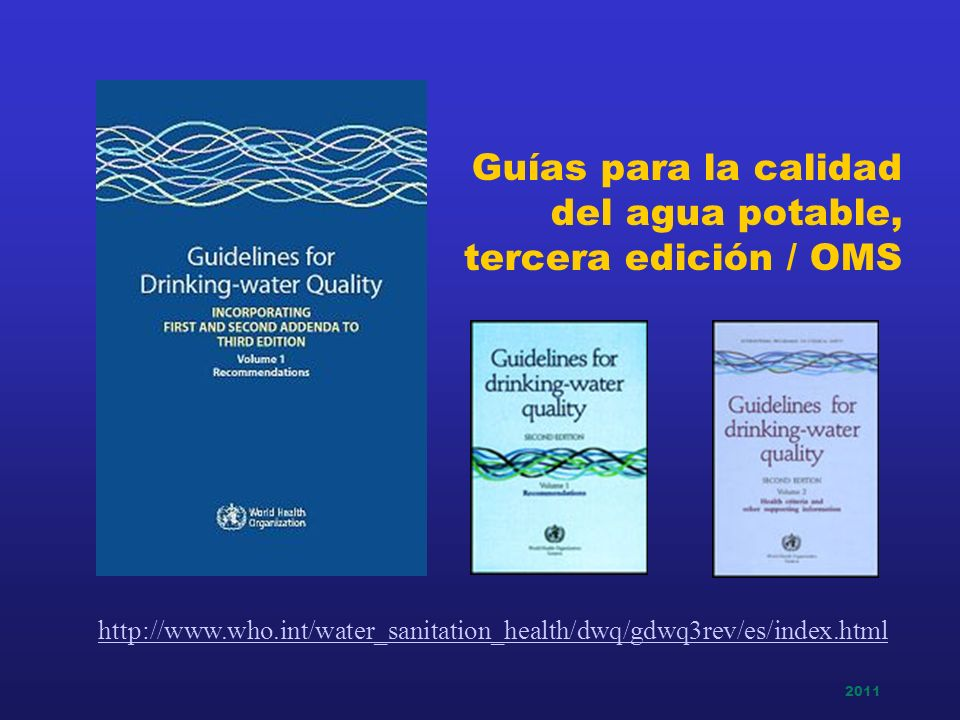 Guías para la calidad del agua potable, tercera edición / OMS http://www.who.int/water_sanitation_health/dwq/gdwq3rev/es/index.html