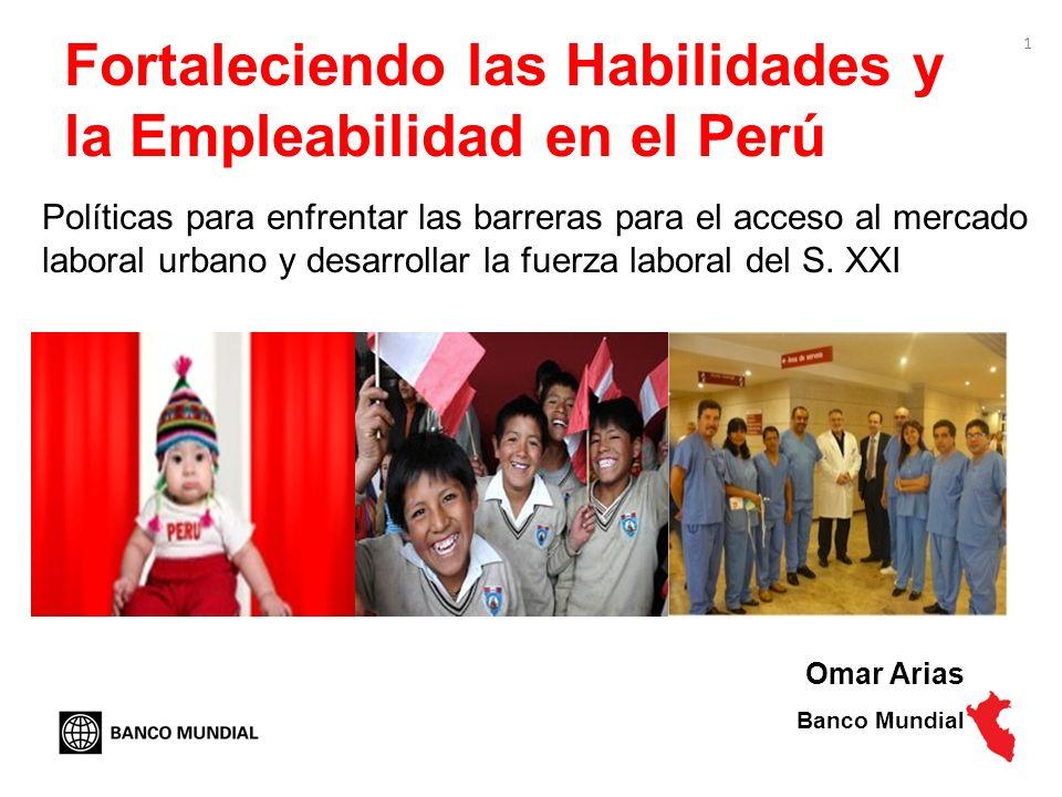 1 Fortaleciendo las Habilidades y la Empleabilidad en el Perú Políticas para enfrentar las barreras para el acceso al mercado laboral urbano y desarro