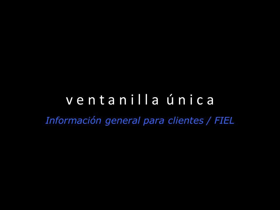 Información general para clientes / FIEL v e n t a n i l l a ú n i c a