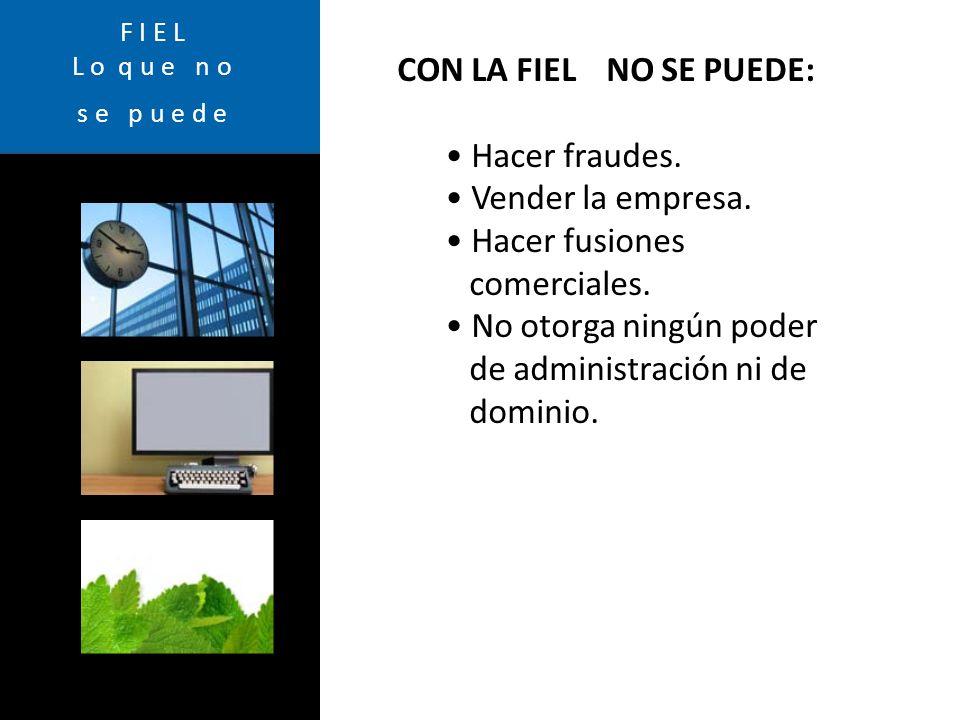 F I E L L o q u e n o s e p u e d e CON LA FIEL NO SE PUEDE: Hacer fraudes.